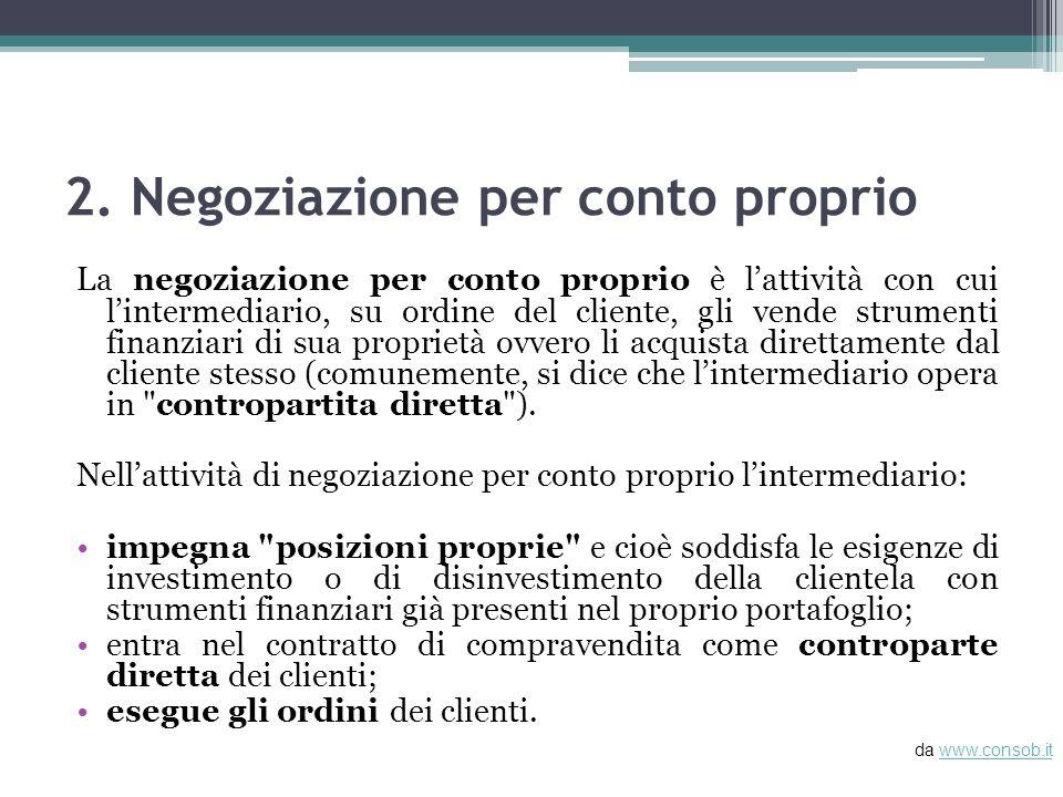 2. Negoziazione per conto proprio La negoziazione per conto proprio è lattività con cui lintermediario, su ordine del cliente, gli vende strumenti fin