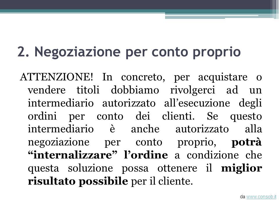 2. Negoziazione per conto proprio ATTENZIONE! In concreto, per acquistare o vendere titoli dobbiamo rivolgerci ad un intermediario autorizzato allesec