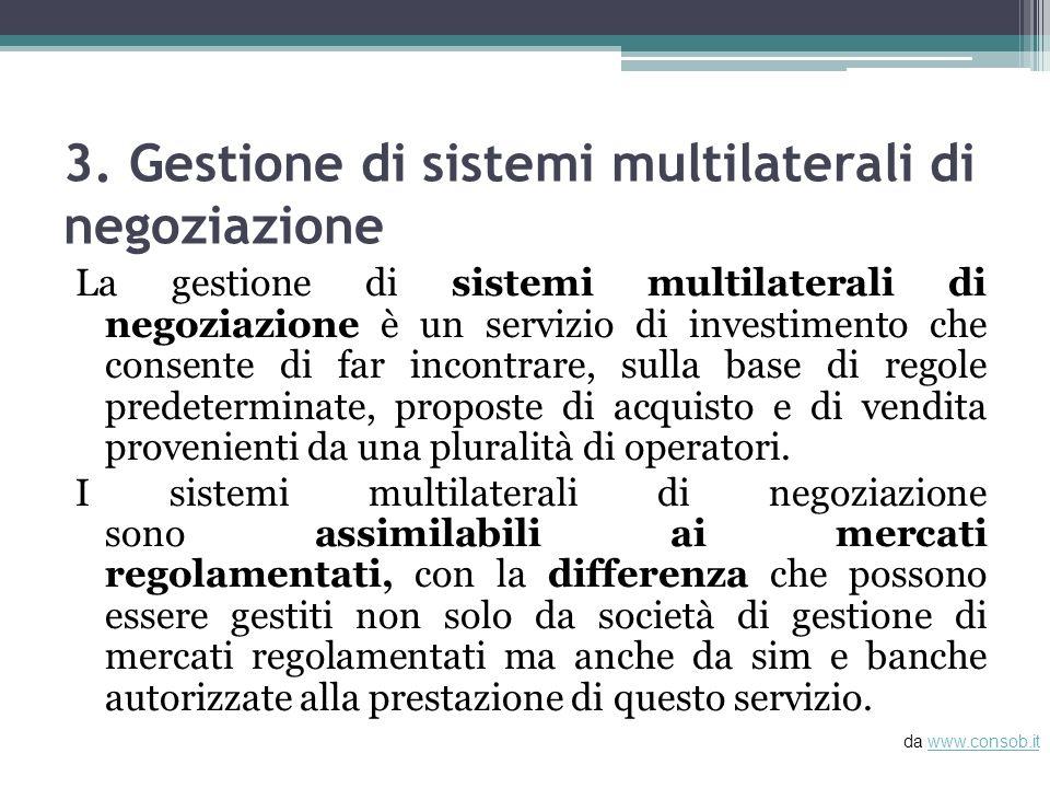3. Gestione di sistemi multilaterali di negoziazione La gestione di sistemi multilaterali di negoziazione è un servizio di investimento che consente d