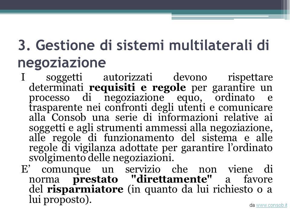 3. Gestione di sistemi multilaterali di negoziazione I soggetti autorizzati devono rispettare determinati requisiti e regole per garantire un processo