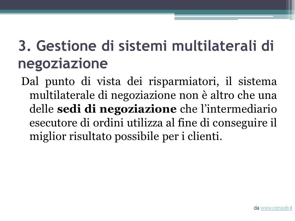 3. Gestione di sistemi multilaterali di negoziazione Dal punto di vista dei risparmiatori, il sistema multilaterale di negoziazione non è altro che un