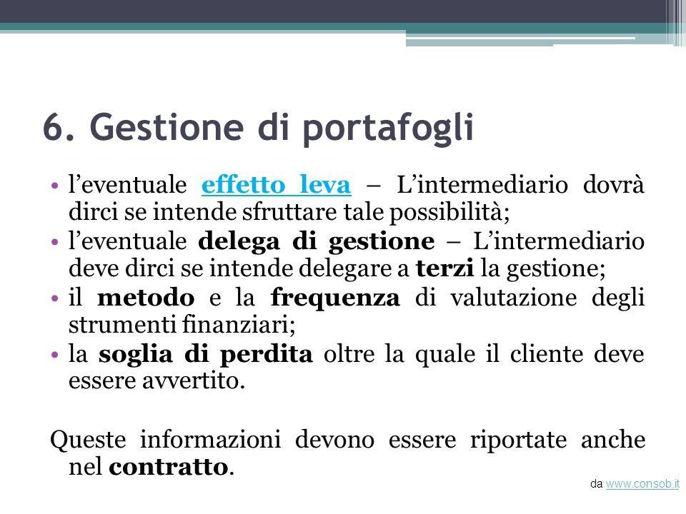6. Gestione di portafogli leventuale effetto leva – Lintermediario dovrà dirci se intende sfruttare tale possibilità; leventuale delega di gestione –
