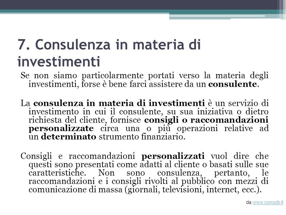 7. Consulenza in materia di investimenti Se non siamo particolarmente portati verso la materia degli investimenti, forse è bene farci assistere da un
