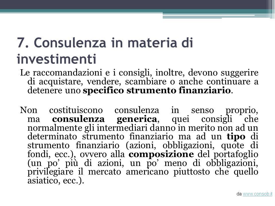 7. Consulenza in materia di investimenti Le raccomandazioni e i consigli, inoltre, devono suggerire di acquistare, vendere, scambiare o anche continua