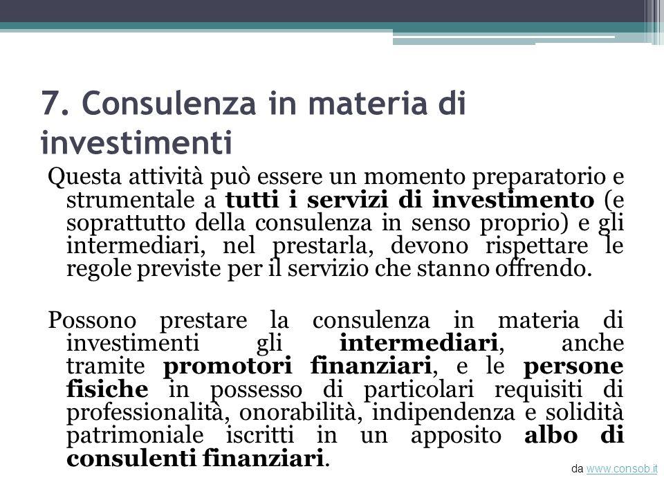 7. Consulenza in materia di investimenti Questa attività può essere un momento preparatorio e strumentale a tutti i servizi di investimento (e sopratt