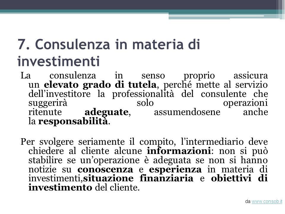 7. Consulenza in materia di investimenti La consulenza in senso proprio assicura un elevato grado di tutela, perché mette al servizio dellinvestitore