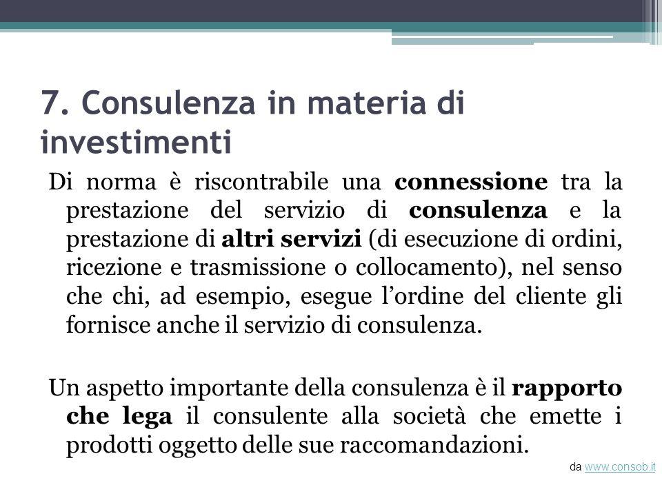 7. Consulenza in materia di investimenti Di norma è riscontrabile una connessione tra la prestazione del servizio di consulenza e la prestazione di al