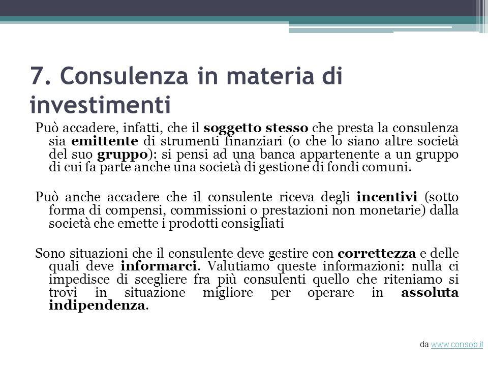 7. Consulenza in materia di investimenti Può accadere, infatti, che il soggetto stesso che presta la consulenza sia emittente di strumenti finanziari