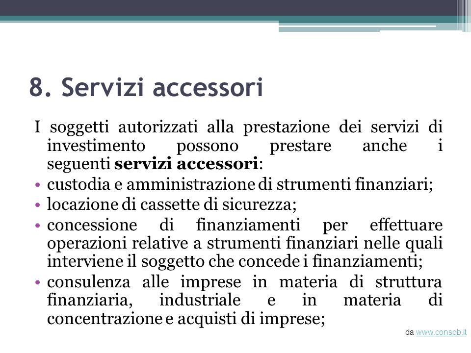 8. Servizi accessori I soggetti autorizzati alla prestazione dei servizi di investimento possono prestare anche i seguenti servizi accessori: custodia