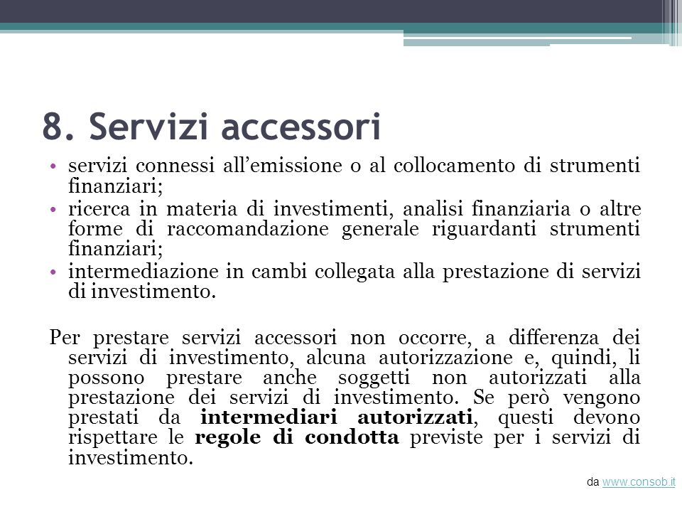 8. Servizi accessori servizi connessi allemissione o al collocamento di strumenti finanziari; ricerca in materia di investimenti, analisi finanziaria