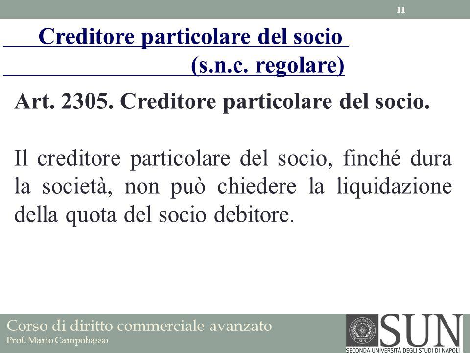 Art. 2305. Creditore particolare del socio. Il creditore particolare del socio, finché dura la società, non può chiedere la liquidazione della quota d