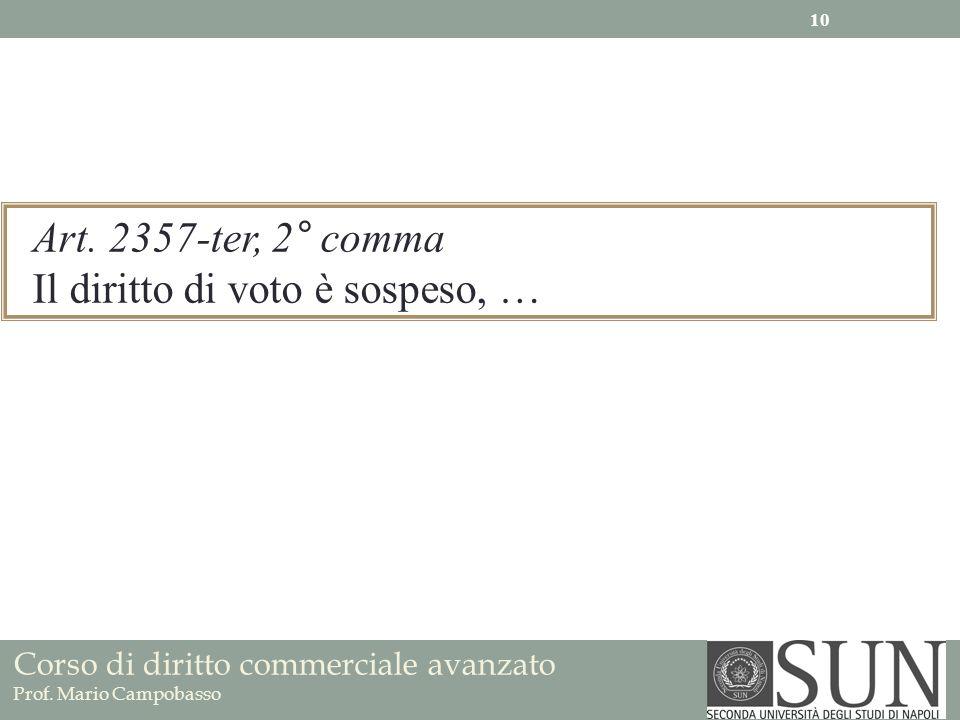 Corso di diritto commerciale avanzato Prof. Mario Campobasso Art. 2357-ter, 2° comma Il diritto di voto è sospeso, … 10