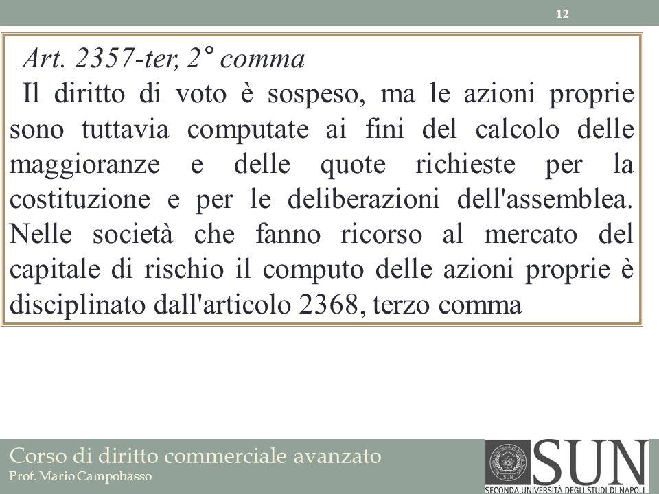 Corso di diritto commerciale avanzato Prof. Mario Campobasso Art. 2357-ter, 2° comma Il diritto di voto è sospeso, ma le azioni proprie sono tuttavia
