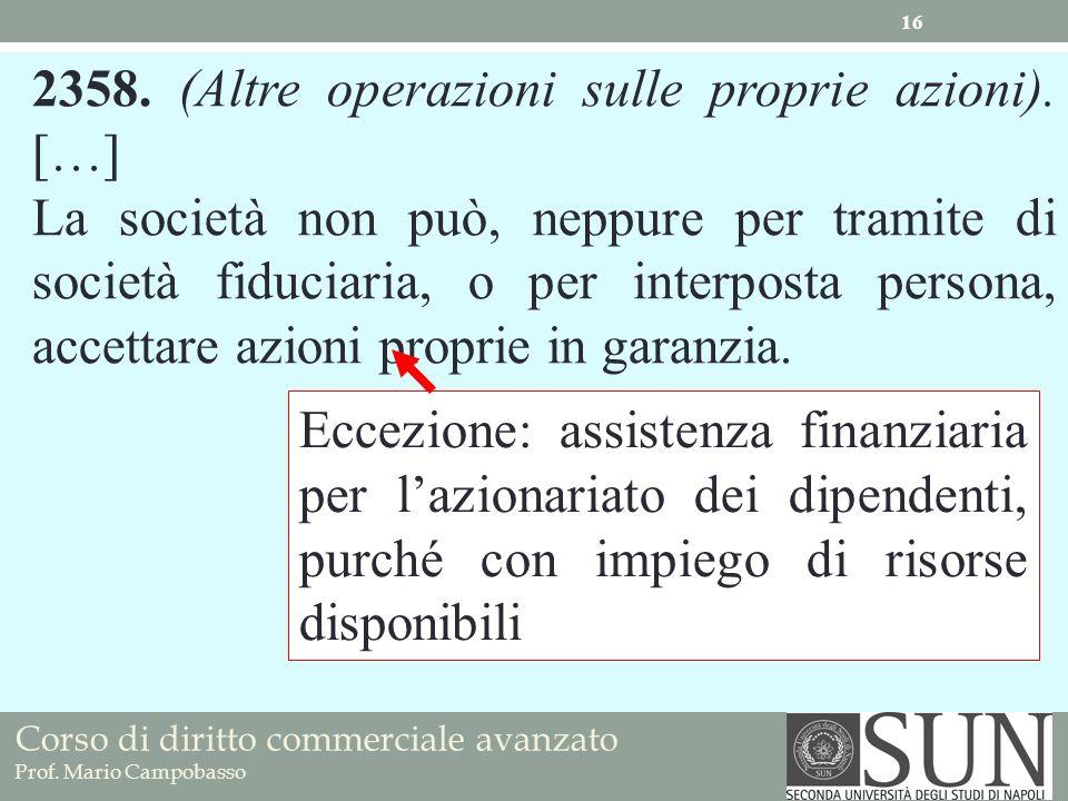 Corso di diritto commerciale avanzato Prof. Mario Campobasso 2358. (Altre operazioni sulle proprie azioni). […] La società non può, neppure per tramit