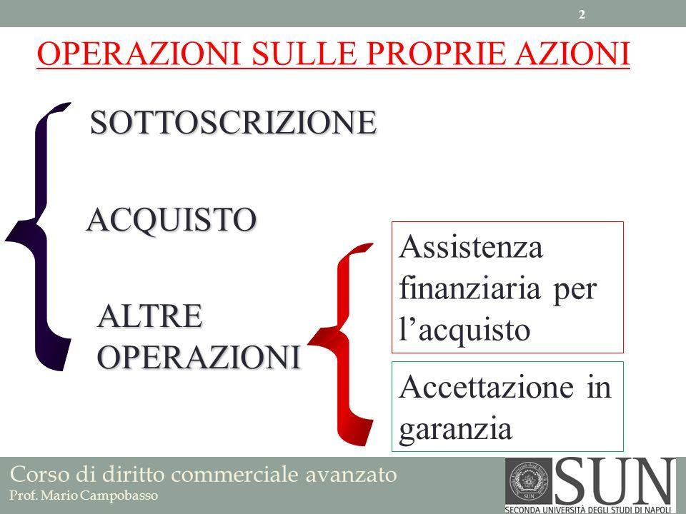 Corso di diritto commerciale avanzato Prof. Mario Campobasso SOTTOSCRIZIONE ALTRE OPERAZIONI OPERAZIONI SULLE PROPRIE AZIONI ACQUISTO Assistenza finan