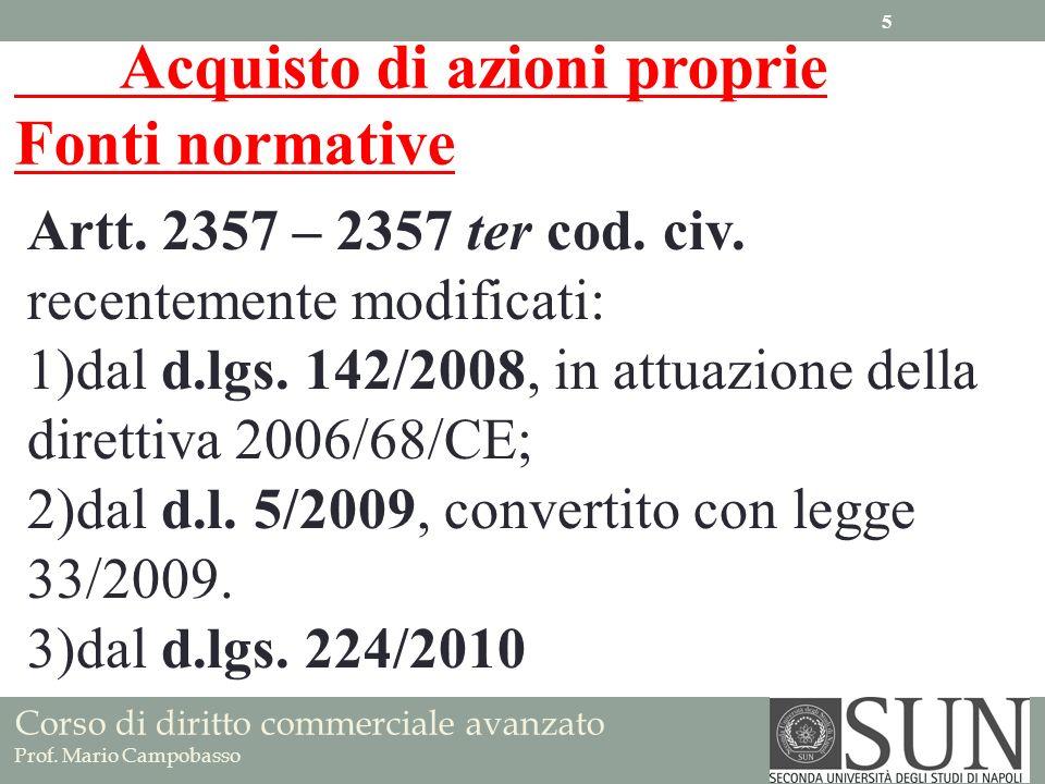 Corso di diritto commerciale avanzato Prof. Mario Campobasso Acquisto di azioni proprie Fonti normative Artt. 2357 – 2357 ter cod. civ. recentemente m