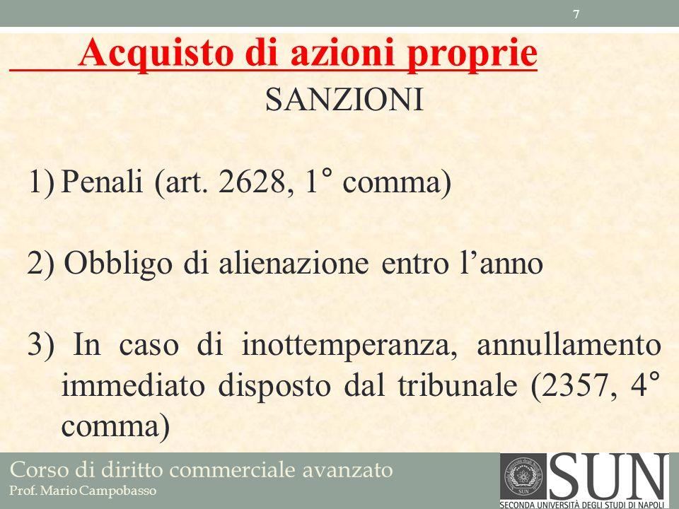 Corso di diritto commerciale avanzato Prof. Mario Campobasso SANZIONI 1)Penali (art. 2628, 1° comma) 2) Obbligo di alienazione entro lanno 3) In caso