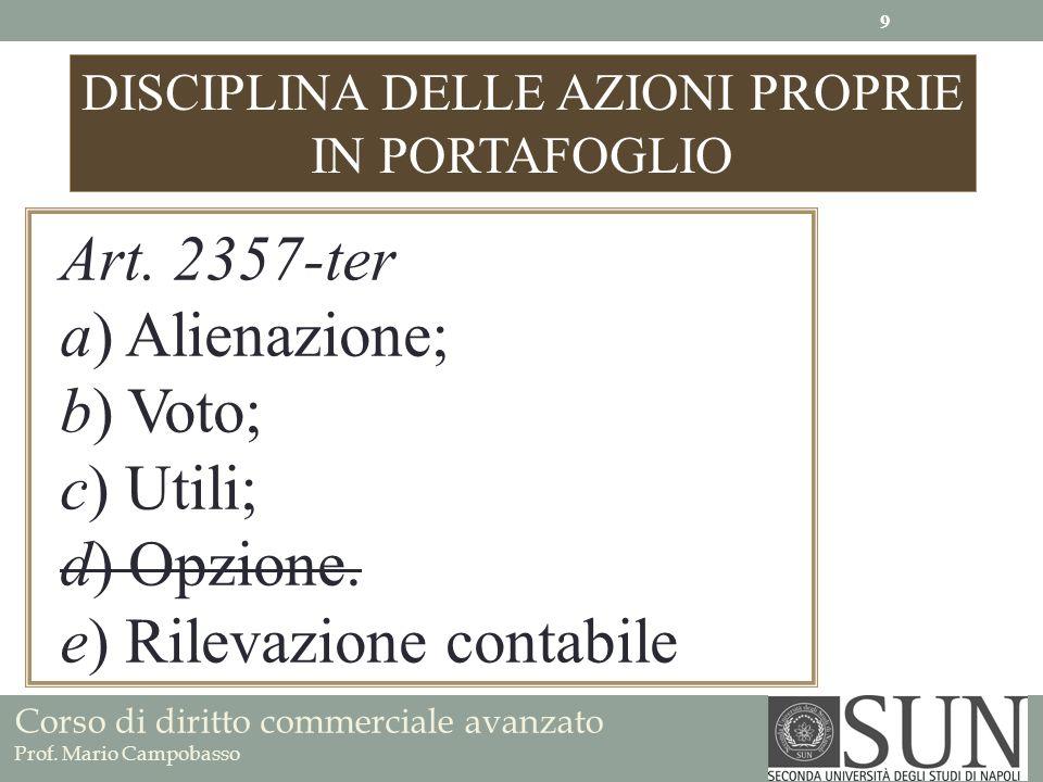 Corso di diritto commerciale avanzato Prof. Mario Campobasso DISCIPLINA DELLE AZIONI PROPRIE IN PORTAFOGLIO Art. 2357-ter a) Alienazione; b) Voto; c)