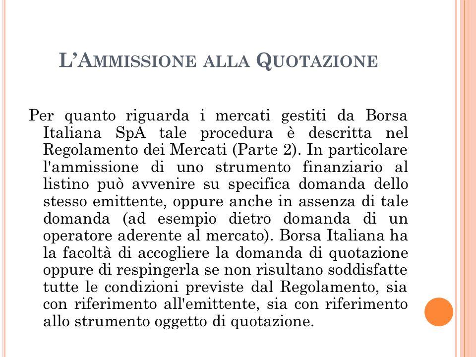 LA MMISSIONE ALLA Q UOTAZIONE Per quanto riguarda i mercati gestiti da Borsa Italiana SpA tale procedura è descritta nel Regolamento dei Mercati (Part