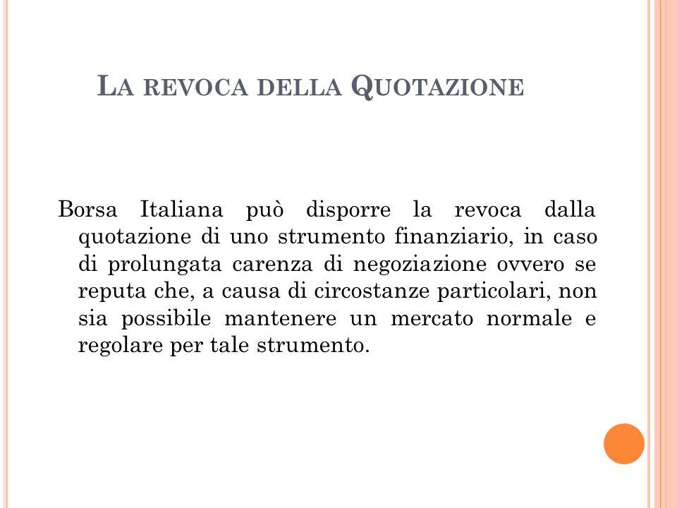 L A REVOCA DELLA Q UOTAZIONE Borsa Italiana può disporre la revoca dalla quotazione di uno strumento finanziario, in caso di prolungata carenza di neg