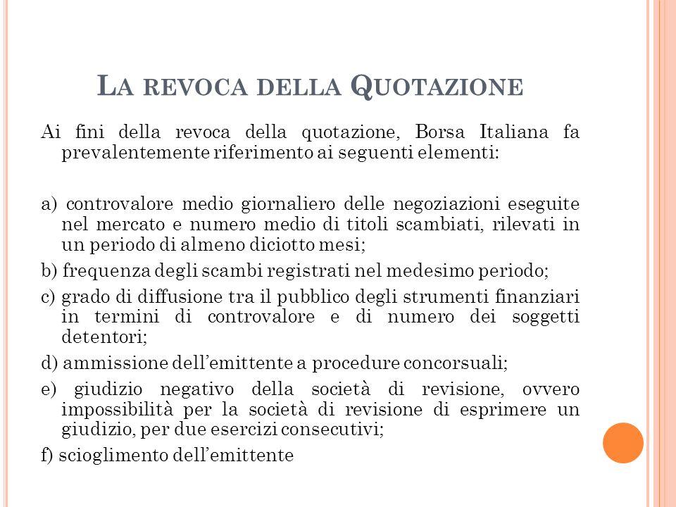 L A REVOCA DELLA Q UOTAZIONE Ai fini della revoca della quotazione, Borsa Italiana fa prevalentemente riferimento ai seguenti elementi: a) controvalor