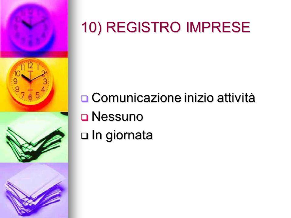 10) REGISTRO IMPRESE Comunicazione inizio attività Comunicazione inizio attività Nessuno Nessuno In giornata In giornata