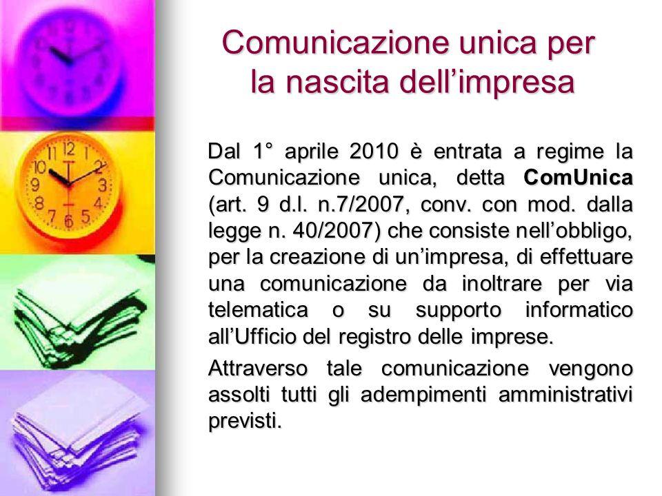 Comunicazione unica per la nascita dellimpresa Dal 1° aprile 2010 è entrata a regime la Comunicazione unica, detta ComUnica (art.