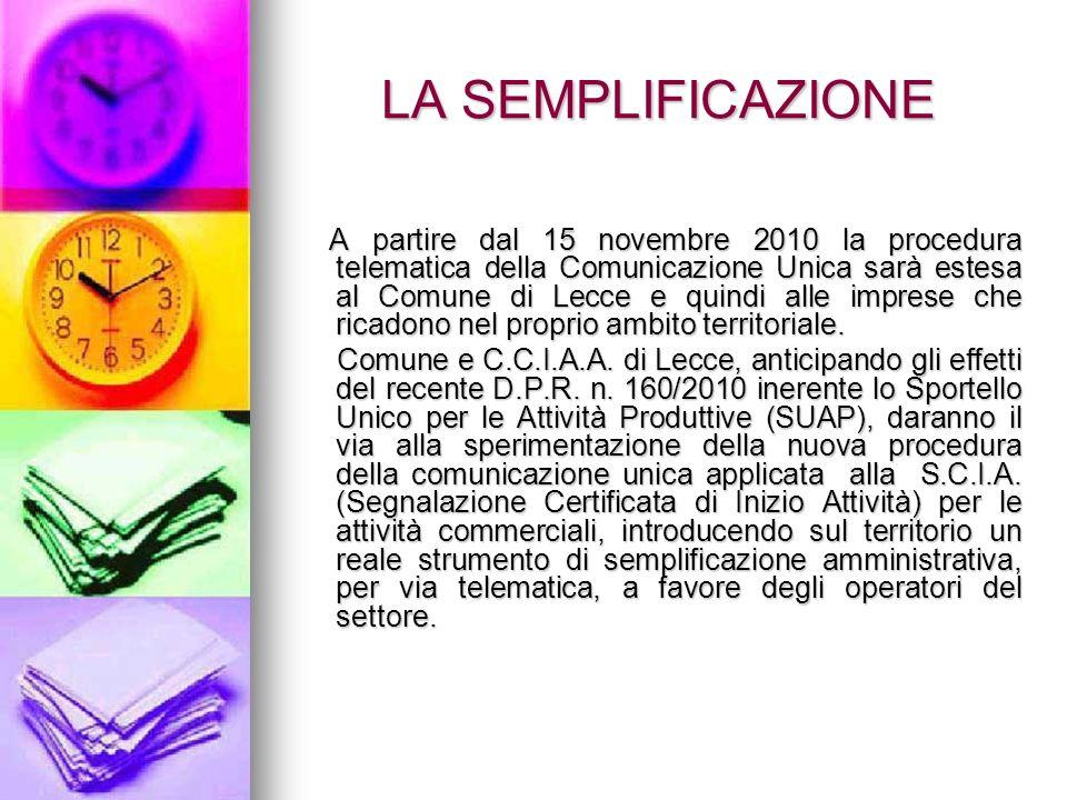 LA SEMPLIFICAZIONE A partire dal 15 novembre 2010 la procedura telematica della Comunicazione Unica sarà estesa al Comune di Lecce e quindi alle imprese che ricadono nel proprio ambito territoriale.