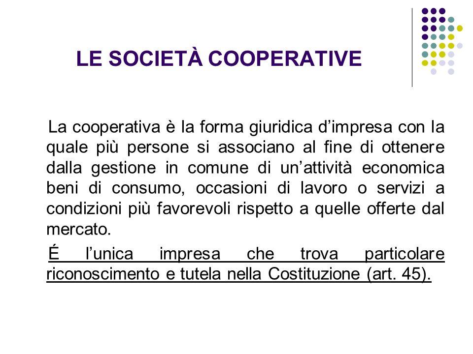 LE SOCIETÀ COOPERATIVE La cooperativa è la forma giuridica dimpresa con la quale più persone si associano al fine di ottenere dalla gestione in comune