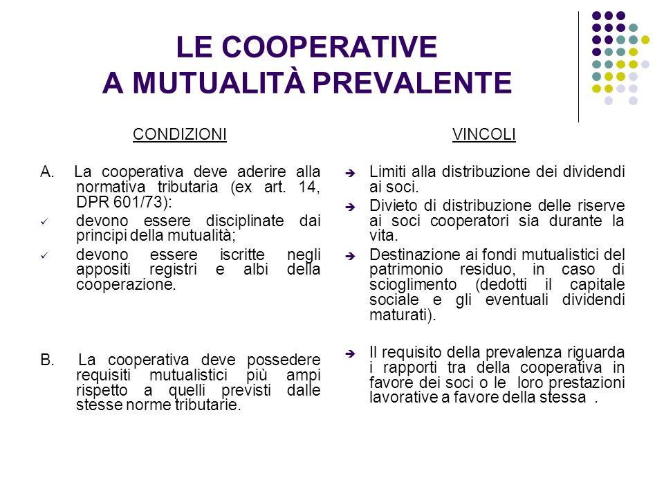 LE COOPERATIVE A MUTUALITÀ PREVALENTE CONDIZIONI A. La cooperativa deve aderire alla normativa tributaria (ex art. 14, DPR 601/73): devono essere disc