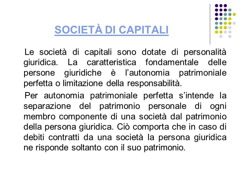 SOCIETÀ DI CAPITALI Le società di capitali sono dotate di personalità giuridica. La caratteristica fondamentale delle persone giuridiche è lautonomia