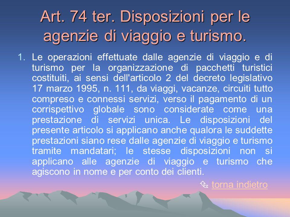 Art. 74 ter. Disposizioni per le agenzie di viaggio e turismo. 1.Le operazioni effettuate dalle agenzie di viaggio e di turismo per la organizzazione