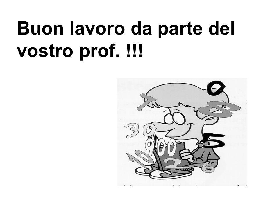 Buon lavoro da parte del vostro prof. !!!