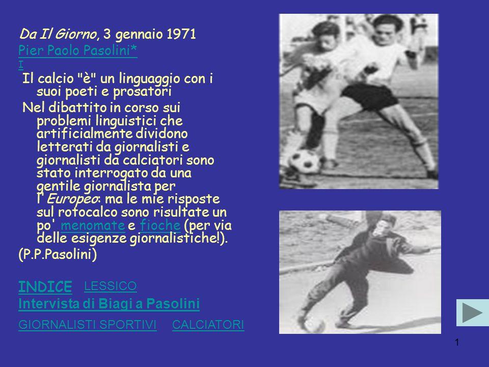 1 Da Il Giorno, 3 gennaio 1971 Pier Paolo Pasolini* I Il calcio