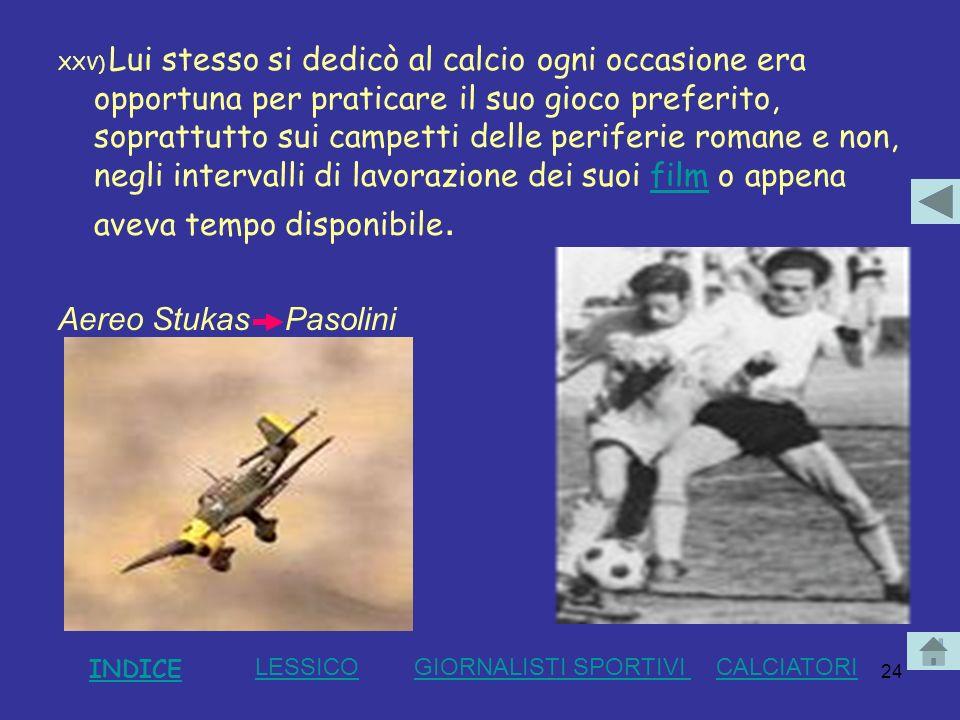 24 XXV) Lui stesso si dedicò al calcio ogni occasione era opportuna per praticare il suo gioco preferito, soprattutto sui campetti delle periferie rom