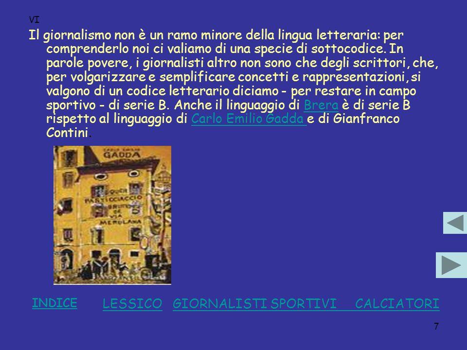 8 VII E quello di Brera è forse il caso più dignitosamente qualificato del giornalismo sportivo italiano.