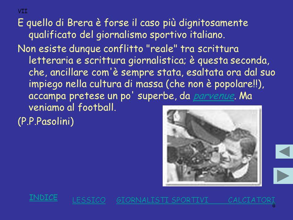 8 VII E quello di Brera è forse il caso più dignitosamente qualificato del giornalismo sportivo italiano. Non esiste dunque conflitto