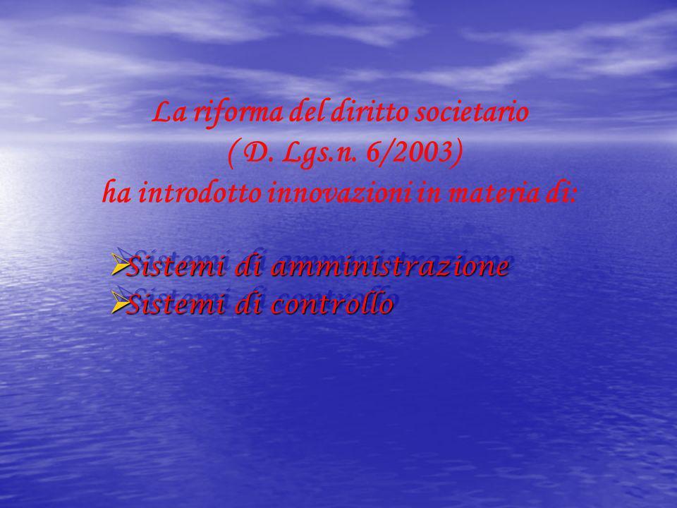 La riforma del diritto societario ( D. Lgs.n. 6/2003) ha introdotto innovazioni in materia di: Sistemi di amministrazione Sistemi di amministrazione S