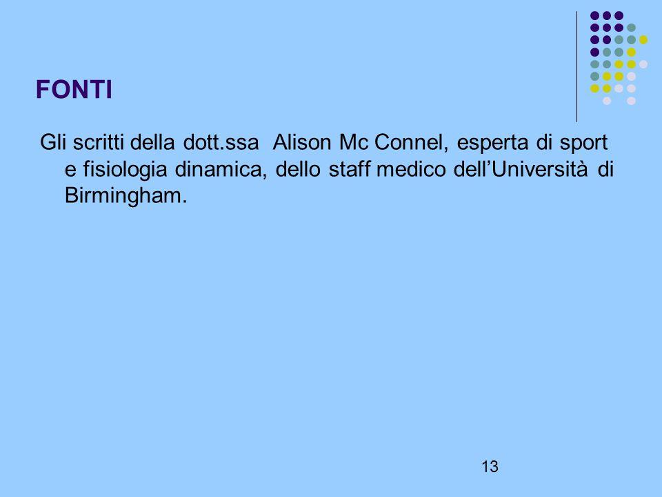13 FONTI Gli scritti della dott.ssa Alison Mc Connel, esperta di sport e fisiologia dinamica, dello staff medico dellUniversità di Birmingham.