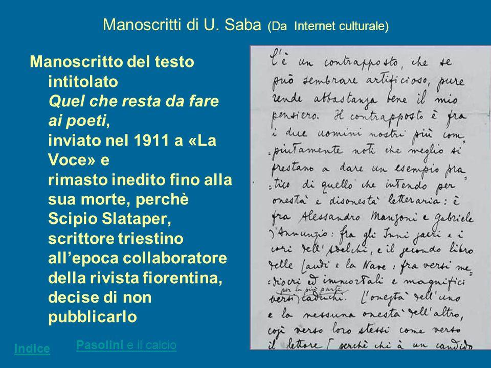 Manoscritti di U. Saba (Da Internet culturale) Manoscritto del testo intitolato Quel che resta da fare ai poeti, inviato nel 1911 a «La Voce» e rimast