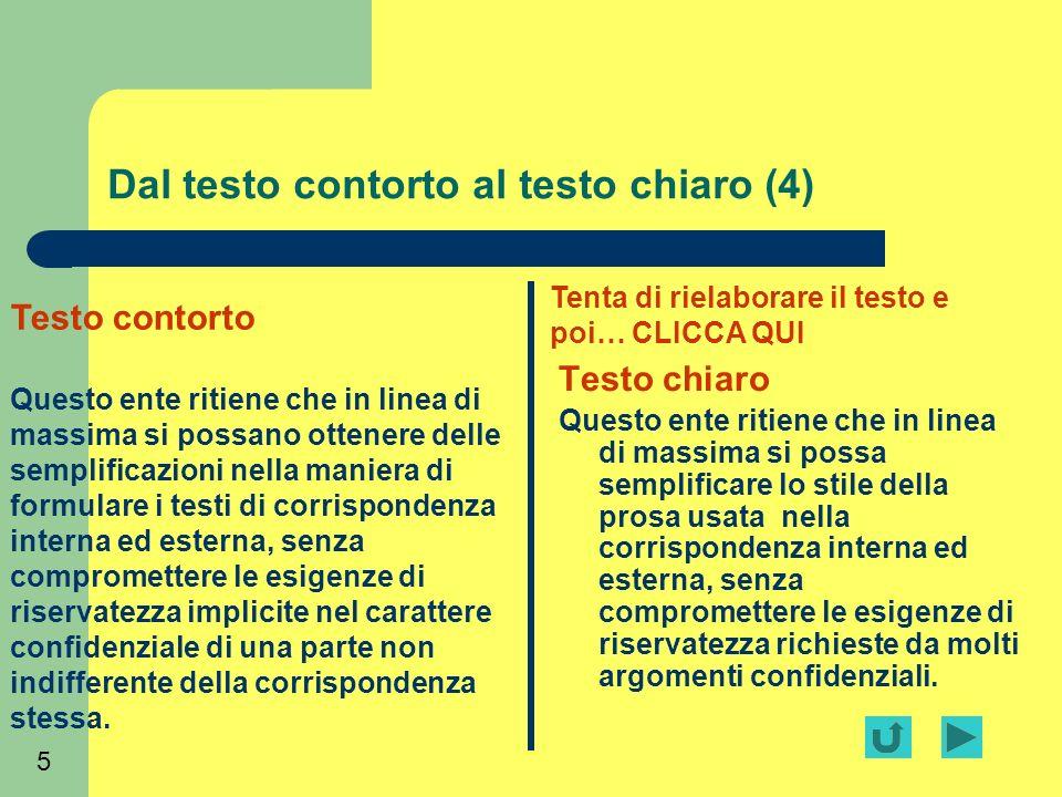 5 Dal testo contorto al testo chiaro (4) Testo chiaro Questo ente ritiene che in linea di massima si possa semplificare lo stile della prosa usata nel