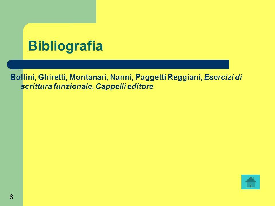 8 Bibliografia Bollini, Ghiretti, Montanari, Nanni, Paggetti Reggiani, Esercizi di scrittura funzionale, Cappelli editore