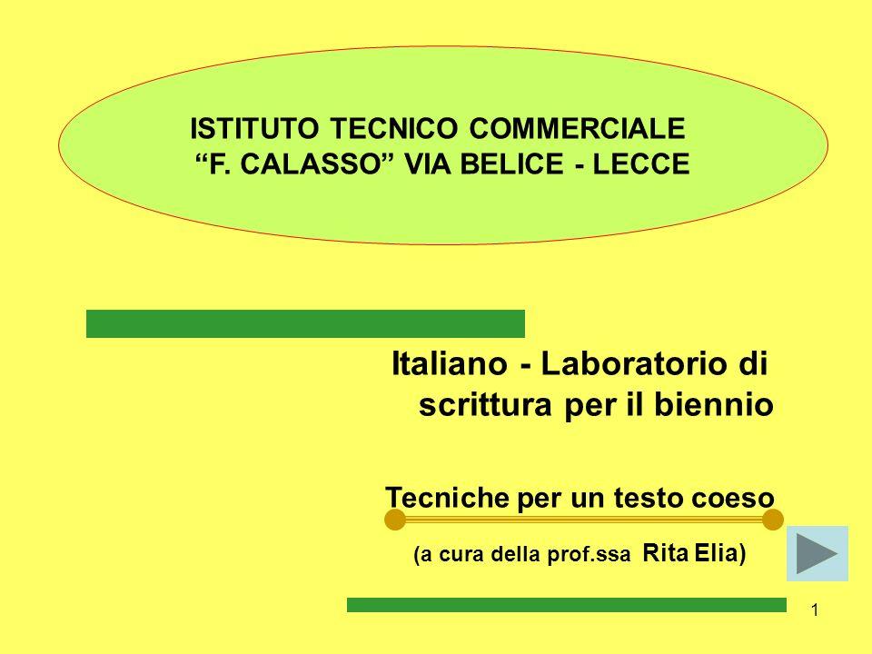 1 Italiano - Laboratorio di scrittura per il biennio Tecniche per un testo coeso (a cura della prof.ssa Rita Elia) ISTITUTO TECNICO COMMERCIALE F. CAL