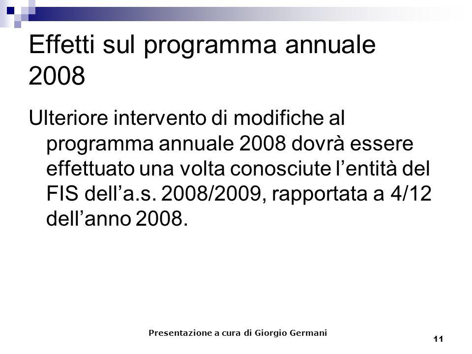 11 Effetti sul programma annuale 2008 Ulteriore intervento di modifiche al programma annuale 2008 dovrà essere effettuato una volta conosciute lentità del FIS della.s.