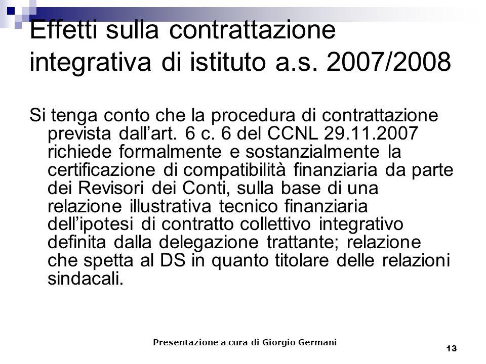 13 Effetti sulla contrattazione integrativa di istituto a.s. 2007/2008 Si tenga conto che la procedura di contrattazione prevista dallart. 6 c. 6 del