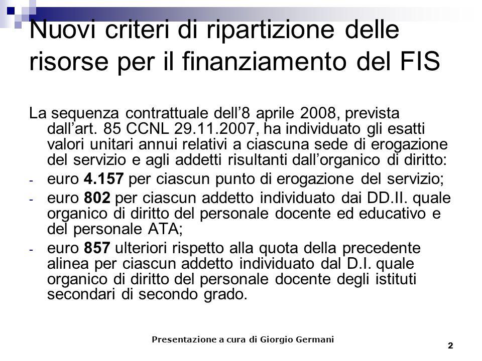 2 Nuovi criteri di ripartizione delle risorse per il finanziamento del FIS La sequenza contrattuale dell8 aprile 2008, prevista dallart. 85 CCNL 29.11