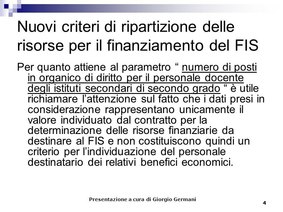 4 Nuovi criteri di ripartizione delle risorse per il finanziamento del FIS Per quanto attiene al parametro numero di posti in organico di diritto per