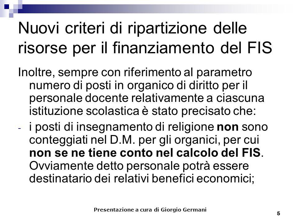 5 Nuovi criteri di ripartizione delle risorse per il finanziamento del FIS Inoltre, sempre con riferimento al parametro numero di posti in organico di