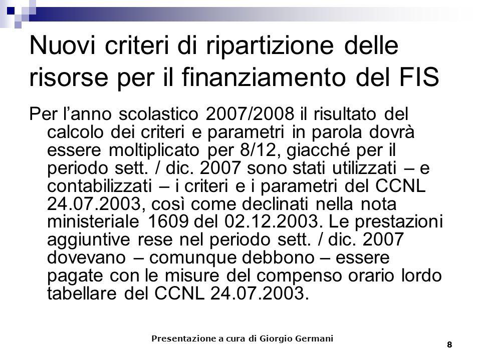 8 Nuovi criteri di ripartizione delle risorse per il finanziamento del FIS Per lanno scolastico 2007/2008 il risultato del calcolo dei criteri e parametri in parola dovrà essere moltiplicato per 8/12, giacché per il periodo sett.