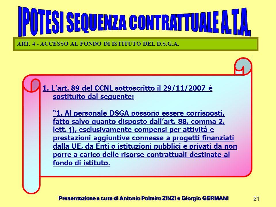 Presentazione a cura di Antonio Palmiro ZINZI e Giorgio GERMANI 21 ART. 4 - ACCESSO AL FONDO DI ISTITUTO DEL D.S.G.A. 1. Lart. 89 del CCNL sottoscritt